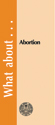 What about Abortion?  - Tract (pack of 25)