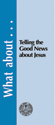 What about Telling the Good News about Jesus?  - Tract (pack of 25)