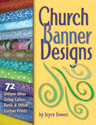Church Banner Designs: 72 Unique Ideas Using Calico, Batik, and Other Cotton Prints