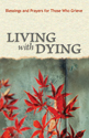 Living with Dying: Blessings and Prayers for Those Who Grieve