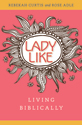 LadyLike: Living Biblically