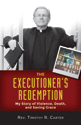 The Executioner's Redemption: My Story of Violence, Death, and Saving Grace
