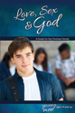 Love, Sex & God: For Young Men Ages 14 and Up - Learning About Sex