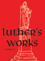 Luther's Works, Volume 59 (Prefaces I / 1522 – 1532)