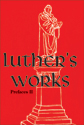 Luther's Works, Volume 60 (Prefaces II / 1532 - 1545)