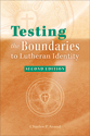 Testing the Boundaries to Lutheran Identity – Second Edition