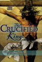 The Crucified King - Resources for Lent and Easter Preaching and Worship
