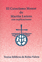 El Catecismo Menor - versión Reina Valera (Luther´s Small Catechism - Traditional version)