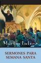 Martín Lutero, Sermones para Semana Santa (Martin Luther, Holy Week Sermons) (ebook edition)