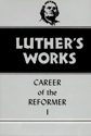 Luther's Works, Volume 31 (Career of the Reformer I)