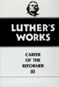 Luther's Works, Volume 33 (Career of the Reformer III)
