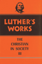Luther's Works, Volume 46 (Christian in Society III)