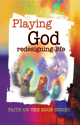 Faith on the Edge: Playing God: Redesigning Life