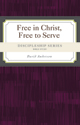 Discipleship Series:  Free in Christ, Free to Serve