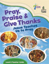 Pray, Praise and Give Thanks: Jesus Teaches Us to Pray - Level A Teacher Guide
