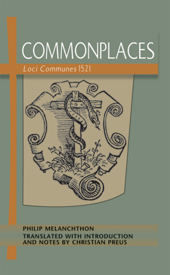 My 3 Reasons to Read Melanchthon's Common Places 1521, a New Translation
