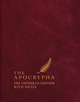 The Apocrypha: The Lutheran Edition with Notes