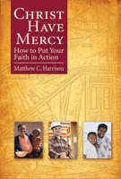 Christ Have Mercy: How to Put Your Faith in Action (ebook Edition)