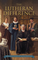 The Lutheran Difference - Reformation Anniversary Edition