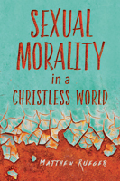 Sexual Morality in a Christless World