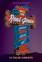Will the Real Jesus Please Stand Up?: 12 False Christs
