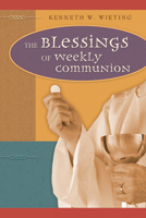 The Blessings of Weekly Communion