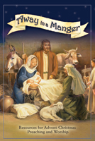 Away in a Manger-Advent Preaching & Worship Resource with CD-ROM