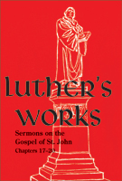 Luther's Works, Volume 69 (Sermons on the Gospel of John 17-20)