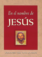 En el nombre de Jesús: Oraciones para toda ocasión (In Jesus' Name: Prayers for Every Occasion)
