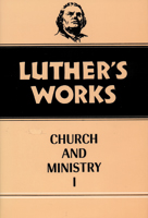Luther's Works, Volume 39 (Church & Ministry I)