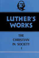 Luther's Works, Volume 44 (Christian in Society I)
