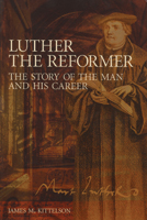 Luther the Reformer (Rev)