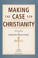 Making the Case for Christianity: Responding to Modern Objections