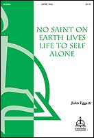 No Saint on Earth Lives Life to Self Alone