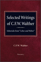 "Selected Writings of C.F.W. Walther - Editorials from ""Lehre Und Wehre"""