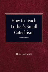 How to Teach Luther's Small Catechism – Instructor's Manual