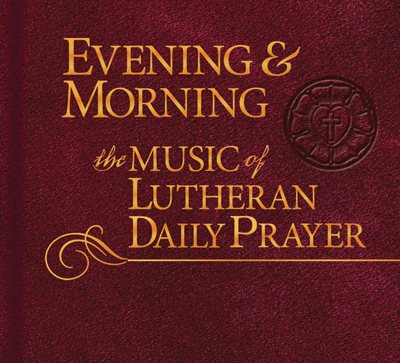 Evening morning music of lutheran daily prayer evening morning music of lutheran daily prayer cd fandeluxe Image collections