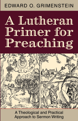 A lutheran primer for preaching a theological and practical a lutheran primer for preaching a theological and practical approach to sermon writing fandeluxe Image collections